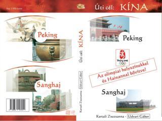 Úti cél: Kína - Peking - Shanghaj (Kartali Zsuzsanna - Udvari Gábor)